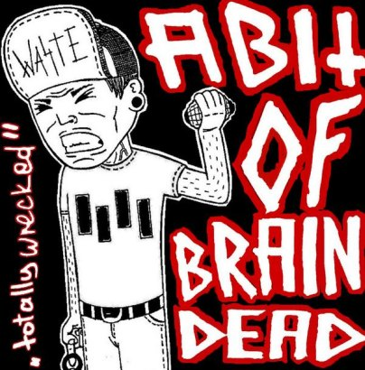 A BIT OF BRAINDEAD