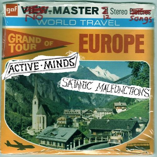 ACTIVE MINDS / SATANIC MALFUNCTIONS - Grand tour of Europe