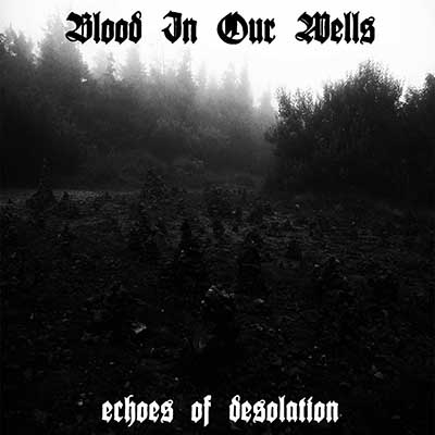 BLOOD IN OUR WELLS - Echoes of desolution