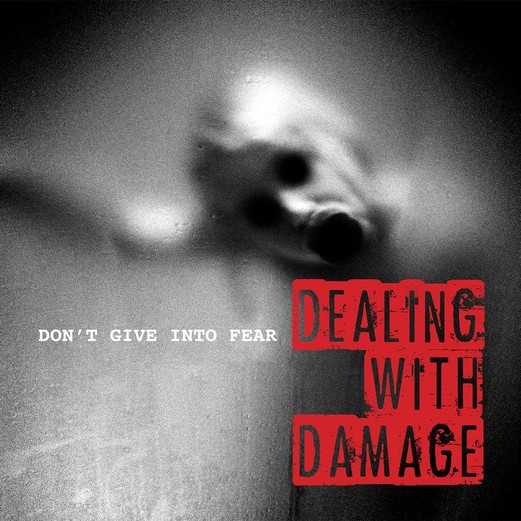 DEALING WITH DAMAGE - Don´t give in to fear