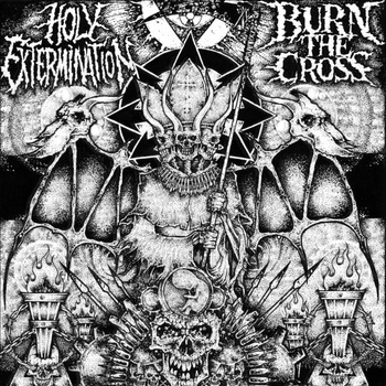 HOLY EXTERMINATION / BURN THE CROSS
