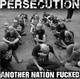 PERSECUTION - Another nation fucked