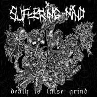 SUFFERING MIND - Death is false grind