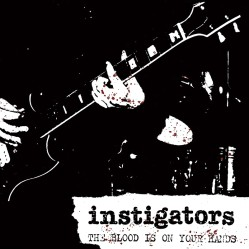 INSTIGATORS - The blood is on your hands